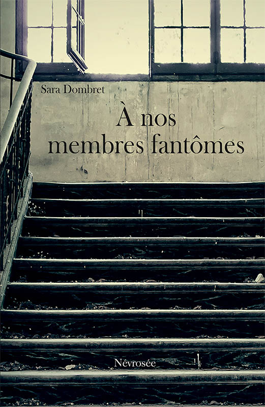 A nos membres fantomes - Sara Dombret